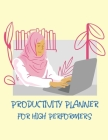 Productivity Planner For High Performers: Time Management Journal Agenda Daily Goal Setting Weekly Daily Student Academic Planning Daily Planner Growt Cover Image