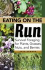 Eating on the Run: Survival Foraging for Plants, Grasses, Nuts, and Berries Cover Image