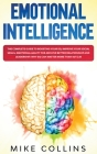 Emotional Intelligence: The Complete Guide to Boosting Your EQ, Improve Your Social Skills, Emotional Agility for Archive Better Relationship Cover Image