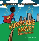 The Adventures of D.J. The Big Head Boy Genius: Hurricane Harvey Ruins The Party Cover Image