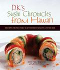 D.K.'s Sushi Chronicles from Hawai'i: Recipes from Sansei Seafood Restaurant & Sushi Bar Cover Image