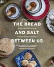 The Bread and Salt Between Us: Recipes and Stories from a Syrian Refugee's Kitchen Cover Image