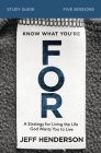 Know What You're for Study Guide: A Strategy for Living the Life God Wants You to Live Cover Image