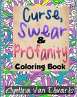 The Curse, Swear & Profanity Coloring Book: The Coloring Book of Bad Words, Awful Quotes, and Mean Shi#! Cover Image