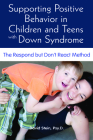 Supporting Positive Behavior in Children and Teens with Down Syndrome: The Respond But Don't React Method Cover Image