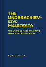 The Underachiever's Manifesto: The Guide to Accomplishing Little and Feeling Great (Funny Self-Help Book, Guide to Lowering Stress and Dealing with Perfectionism) Cover Image