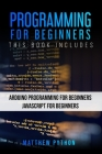 Programming for Beginners: 2 Books in 1: Arduino Programming for Beginners Javascript for Beginners Cover Image
