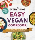 The Everything Easy Vegan Cookbook: 200 Quick and Easy Recipes for a Healthy, Plant-Based Diet (Everything®) Cover Image