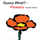 Guess What?-Flowers (Yonezu, Guess What?, board books) Cover Image