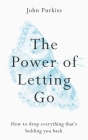 The Power of Letting Go: How to drop everything that's holding you back Cover Image
