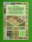 The Grammar of Ornament: All 100 Color Plates from the Folio Edition of the Great Victorian Sourcebook of Historic Design Cover Image