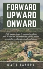 Forward, Upward, Onward: Life lessons from 48 mountains about love, discipline, determination, goals, habits, mindfulness, character, and confi Cover Image