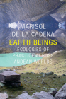 Earth Beings: Ecologies of Practice across Andean Worlds (Lewis Henry Morgan Lectures) Cover Image