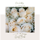 Wedding Guestbook: Elegant White Rose With Light Cream Roses Cover Design Wedding Guest Book Sign In Bridal Cover Image