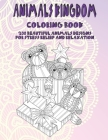 Animals Kingdom - Coloring Book - 200 Beautiful Animals Designs for Stress Relief and Relaxation Cover Image