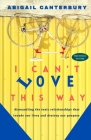 I Can't Love This Way: Dismantling The Toxic Relationships That Invade Our Lives And Destroy Our Purpose Cover Image