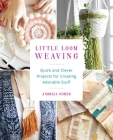 Little Loom Weaving: Quick and Clever Projects for Creating Adorable Stuff Cover Image