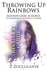 Throwing Up Rainbows Recovery Guide: 18 Secrets to Freedom from Your Eating Disorder Cover Image
