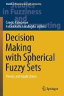 Decision Making with Spherical Fuzzy Sets: Theory and Applications (Studies in Fuzziness and Soft Computing #392) Cover Image