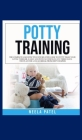 Potty training: The Complete and Effective Step-By-Step Guide to Potty Train Your Little Toddler, Easily and with No Stress in Just Th Cover Image