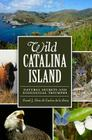 Wild Catalina Island: Natural Secrets and Ecological Triumphs Cover Image
