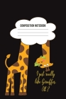 Composition - I Just Really Like Giraffes, Ok?: Funny Gift For Giraffe Lovers And Everyone Who Love Animals- Notebook, Planner Or Journal For Writing Cover Image
