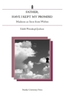 Father, Have I Kept My Promise?: Madness as Seen from Within Cover Image