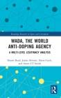 Wada, the World Anti-Doping Agency: A Multi-Level Legitimacy Analysis (Routledge Research in Sport and Corruption) Cover Image