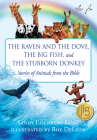The Raven and the Dove, The Big Fish, and The Stubborn Donkey: Stories of Animals from the Bible Cover Image