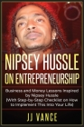 Nipsey Hussle on Entrepreneurship: Business and Money Lessons Inspired by Nipsey Hussle (With Step by Step Checklist on How to Implement This into You Cover Image