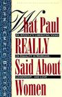 What Paul Really Said About Women: The Apostle's Liberating Views on Equality in Marriage, Leadership, and Love Cover Image