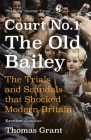Court Number One: The Old Bailey Trials that Defined Modern Britain Cover Image