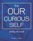 The Our Curious Self: Finding The Inside: Finding Yourself With This Miracle Self Discovery Journal, Self-Discovery, Self Discovery Workbook Cover Image