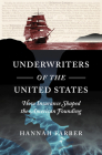 Underwriters of the United States: How Insurance Shaped the American Founding (Published by the Omohundro Institute of Early American Histo) Cover Image