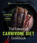 The Essential Carnivore Diet Cookbook: 60 Delicious Recipes for Healing and Weight Loss Cover Image