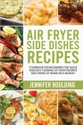 Air Fryer Side Dishes Recipes: Cookbook for Beginners for Quick and Easy Cooking of Your Favorite Side Dishes at Home on a Budget Cover Image