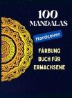 100 Mandalas, Malbuch für Erwachsene (Hardcover): Achtsamkeits-Entspannung, Stress abbauende Mandala-Motive, ein Malbuch für Erwachsene mit 100 MANDAL Cover Image