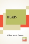 The Alps: Described By W. Martin Conway Cover Image