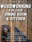Woodworking for Your Dining Room and Kitchen: The Best Illustrated Projects That You Can Easily Replicate, The Step-by-Step Guide to Start Your Carpen Cover Image