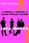 Loca Motion: The Travels of Chicana and Latina Popular Culture Cover Image