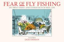 Fear of Fly Fishing: Do Trout Exist? and Other Facts of Reel Life Cover Image