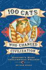 100 Cats Who Changed Civilization: History's Most Influential Felines Cover Image