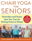 Chair Yoga for Seniors: Stretches and Poses that You Can Do Sitting Down at Home Cover Image