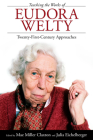 Teaching the Works of Eudora Welty: Twenty-First-Century Approaches Cover Image