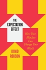 The Expectation Effect: How Your Mindset Can Change Your World Cover Image