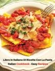 Libro in Italiano Di Ricette Con La Pasta - Italian Cookbook - Easy Recipes: Ricettario Di Cucina - How To Cook At Home? A Complete Book With Many Foo Cover Image