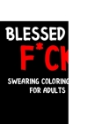 Blessed as F*ck Swearing Colouring Book for Adults: Swear Word Coloring Book For Adult to Anxiety Stress Relief Christmas Birthday Relaxation Gifts Fo Cover Image