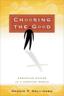 Choosing the Good: Christian Ethics in a Complex World Cover Image