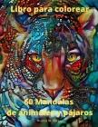 60 Mandalas de animales y pájaros Libro para colorear: 60 páginas premium para colorear con diseños increíbles Diseños de mandalas para aliviar el est Cover Image