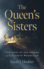 The Queen's Sisters: The Lives of the Sisters of Elizabeth Woodville Cover Image